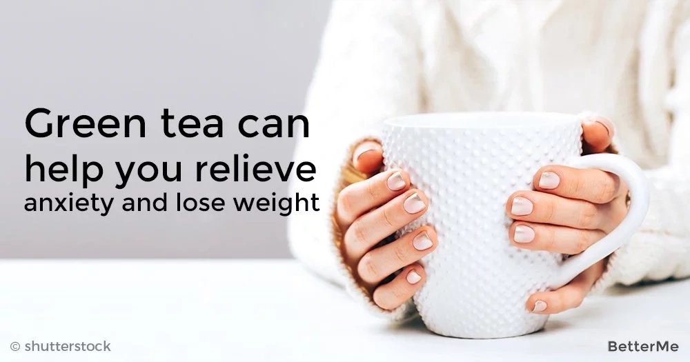 Green tea can help you relieve anxiety and lose weight