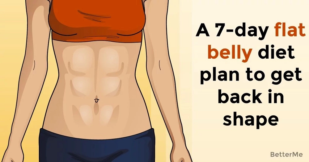 A 7-day flat belly diet plan to get back in shape