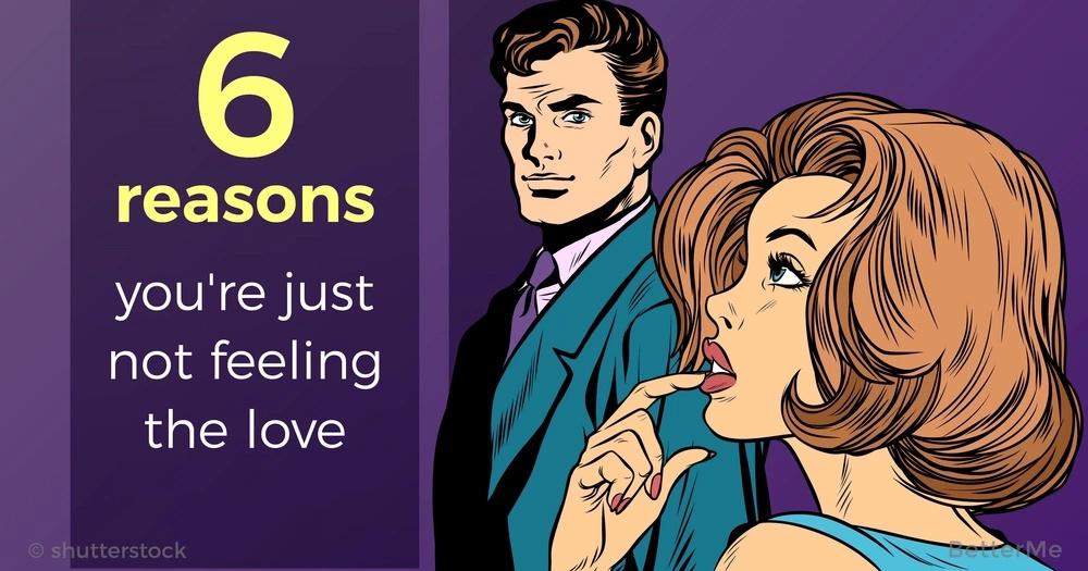 6 reasons you're just not feeling the love