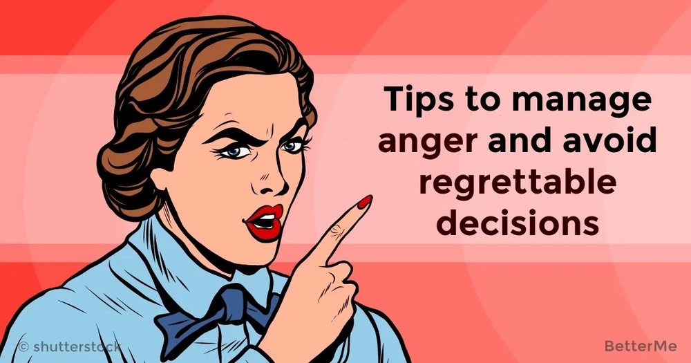 Tips to manage anger and avoid regrettable decisions
