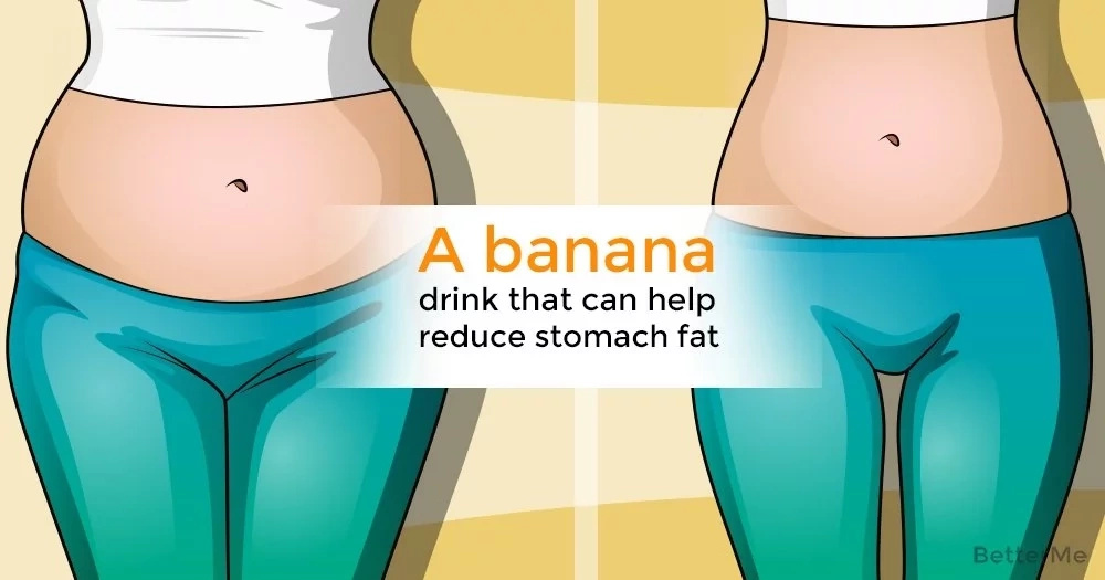 A banana drink will help reduce belly fat