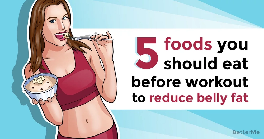 5 foods to eat before your workout in order to burn belly fat