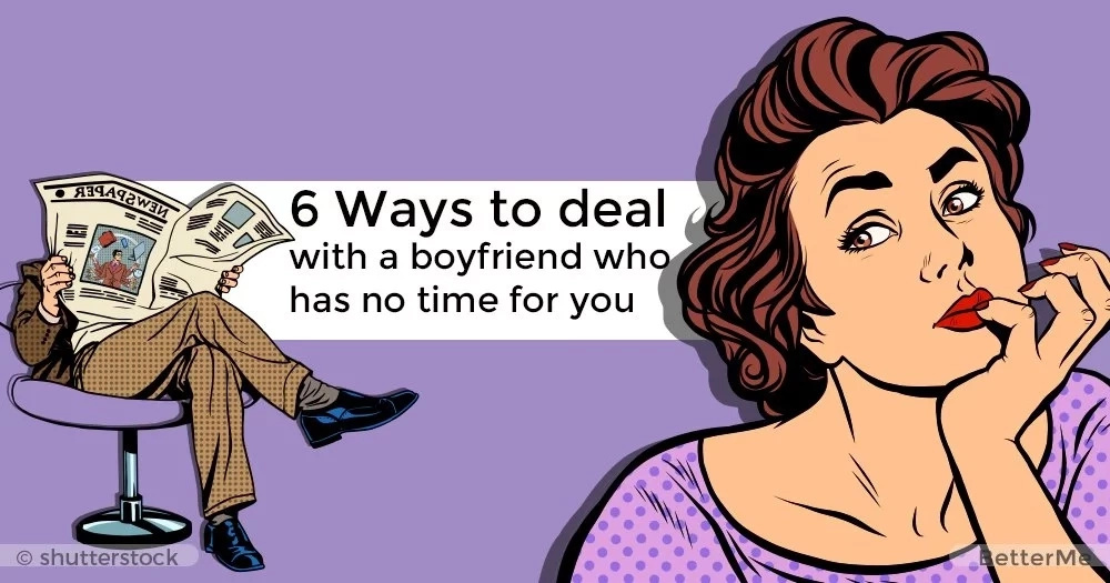 6 ways to deal with a boyfriend who has no time for you