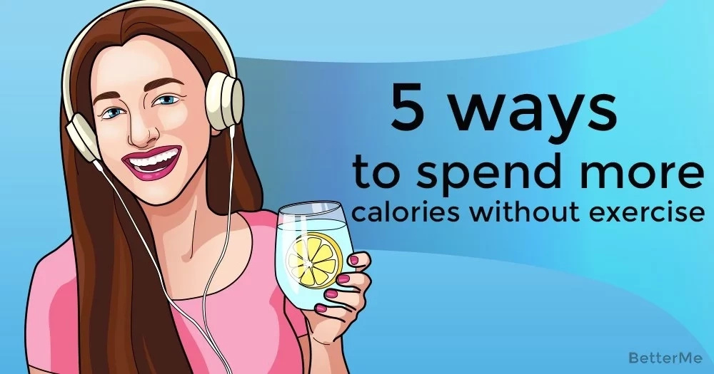 5 ways to spend more calories without exercise