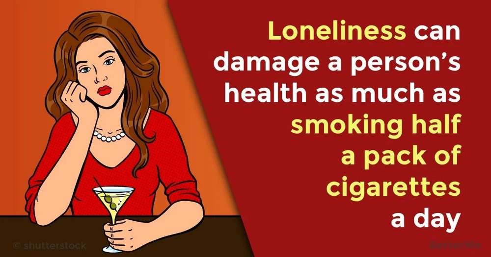 Loneliness can damage a person's health as much as smoking half a pack of cigarettes a day