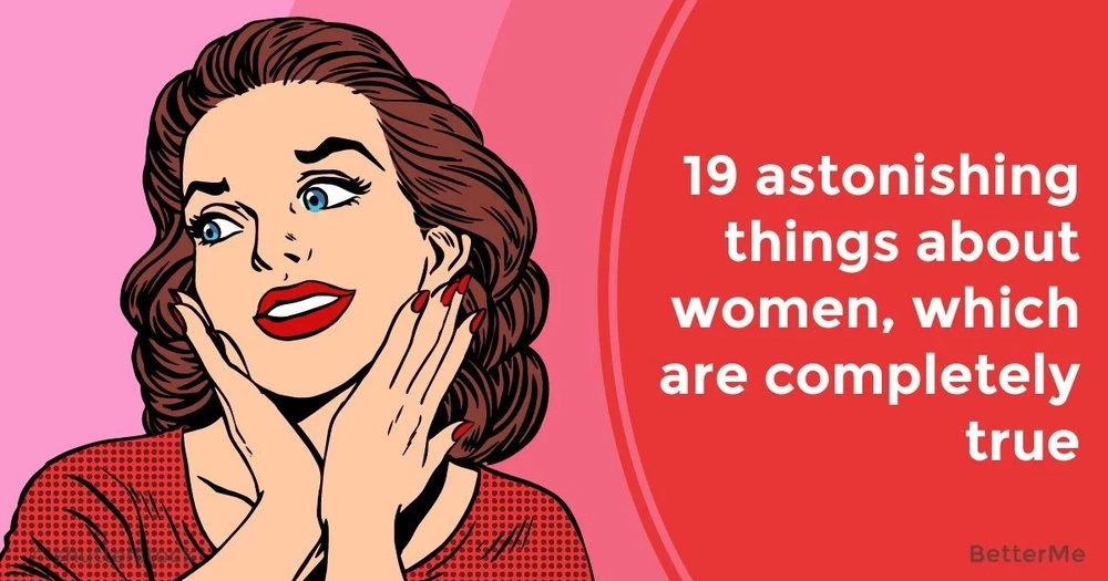 19 astonishing things about women, which are completely true