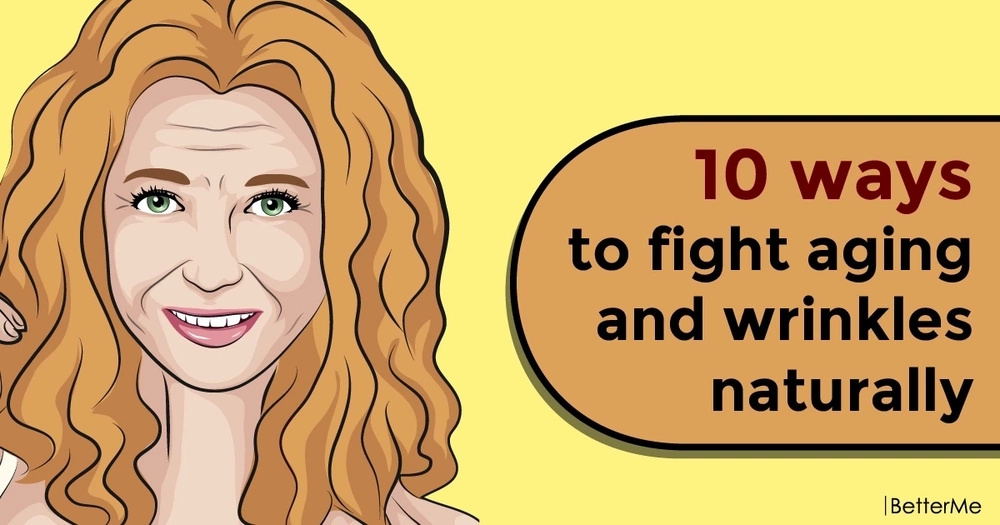 10 ways to fight aging and wrinkles naturally