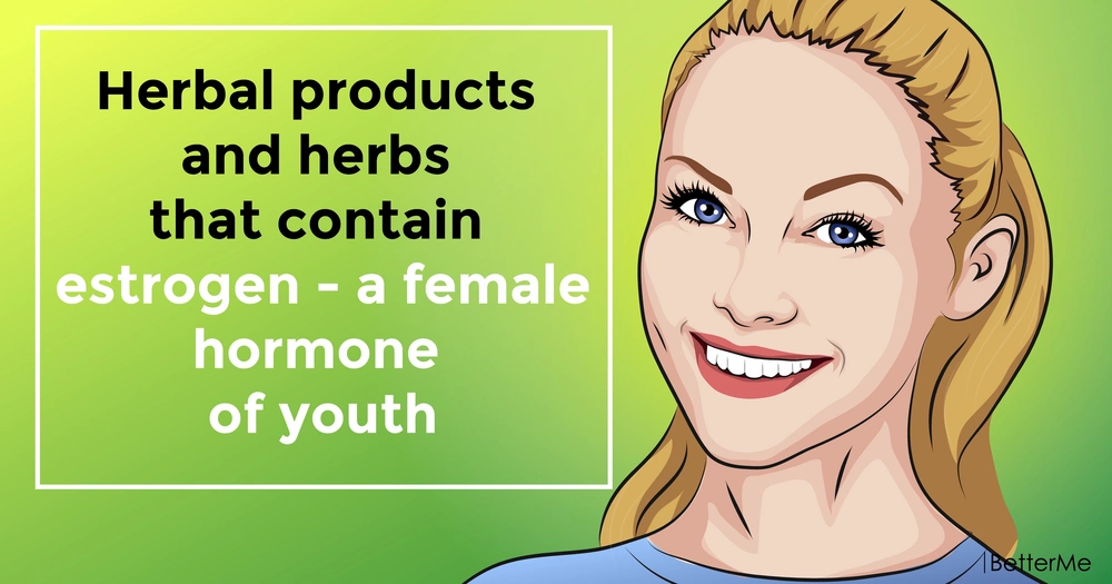 Herbal products and herbs that contain estrogen - a female hormone of youth