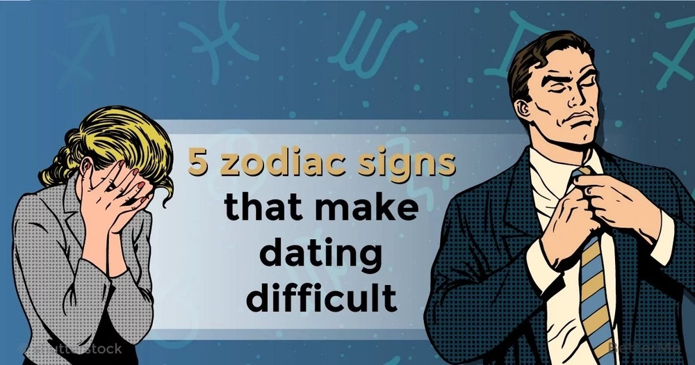5 zodiac signs that make dating difficult