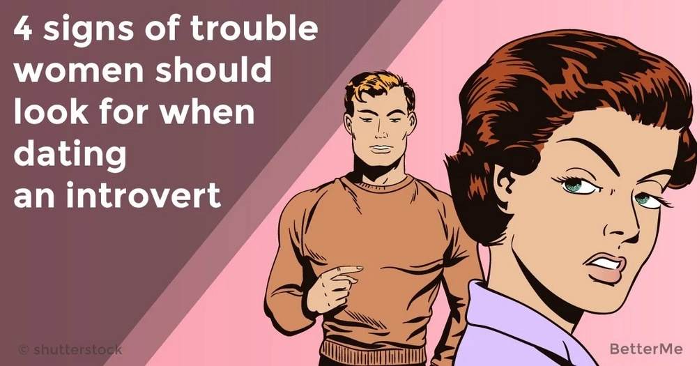 4 signs of trouble women should look for when dating an introvert