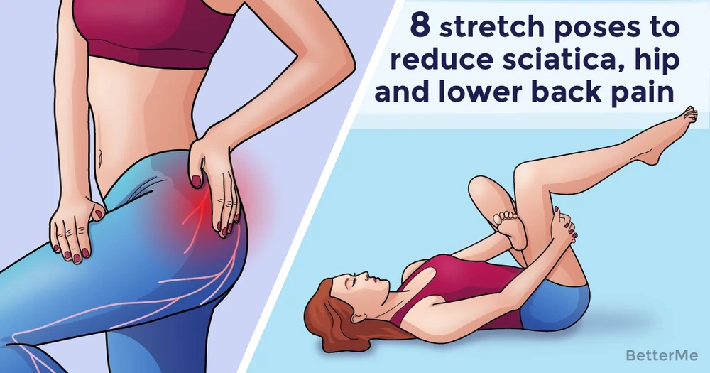 8 stretch poses can help you get rid of sciatica, hip, and lower back pain