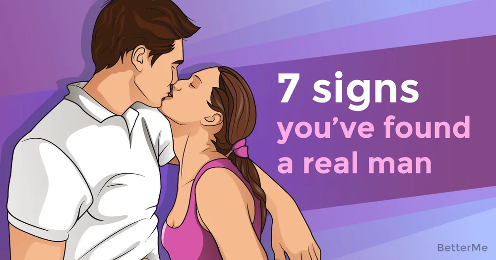 7 signs you've found a real man