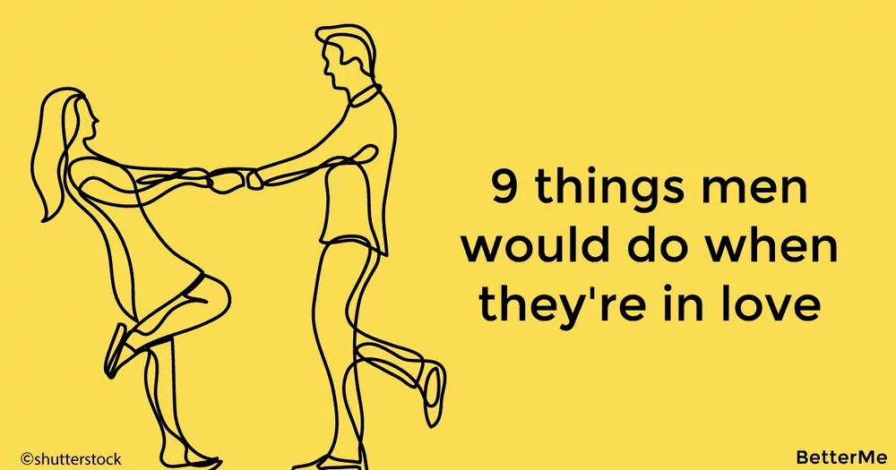 9 things men would only do when they're in love