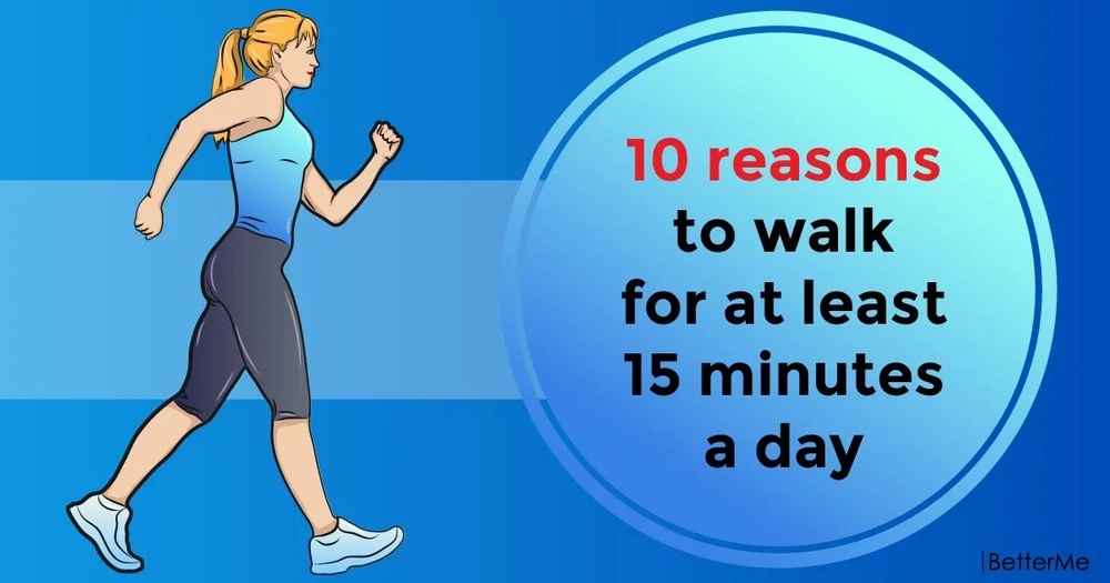 10 reasons to walk for at least 15 minutes a day
