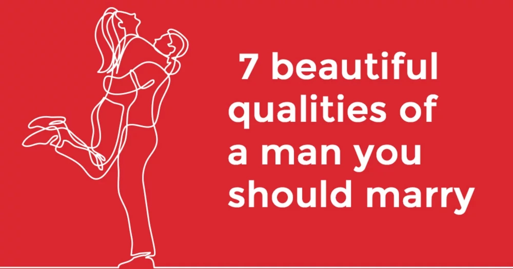 7 beautiful qualities of a man you should marry
