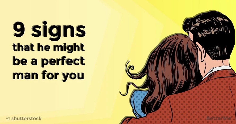 9 signs that he might be a perfect man for you