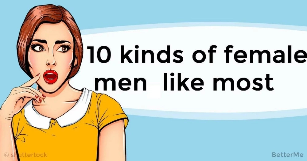 10 types of women men like the most