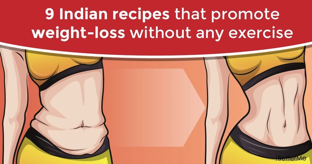 9 Indian recipes to lose weight without any workouts
