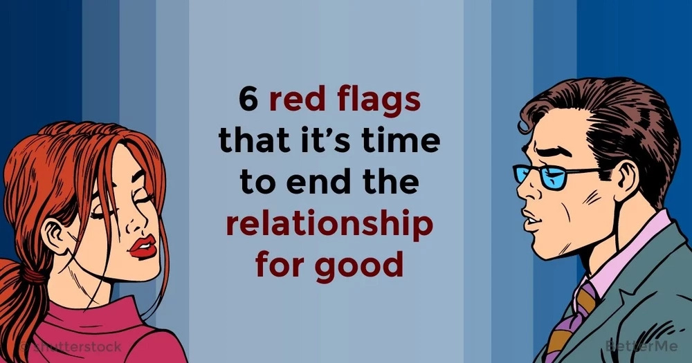 6 red flags that it's time to end the relationship for good