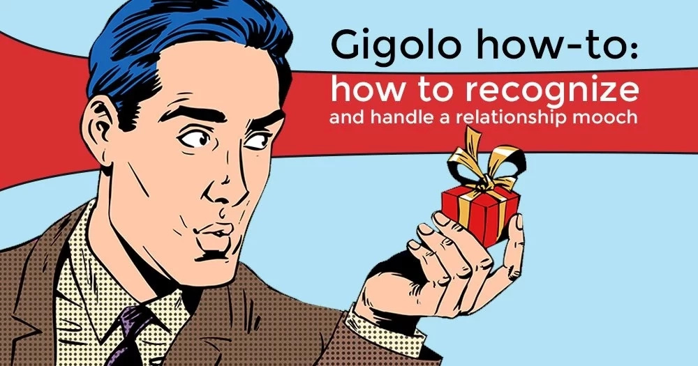 Gigolo how-to: how to recognize and handle a relationship mooch