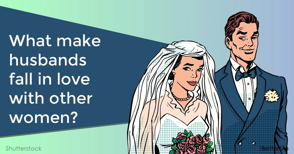 What make husbands fall in love with other women?
