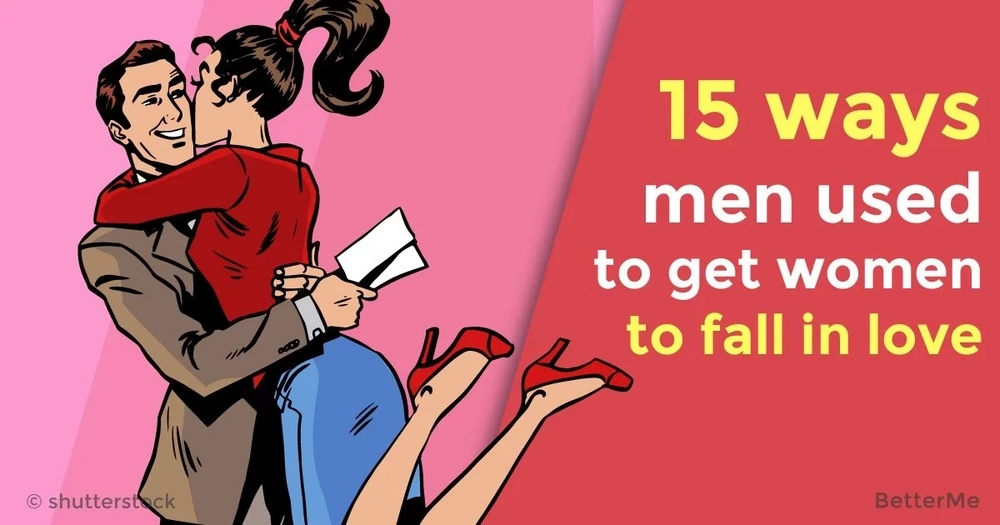 15 ways men used to get women to fall in love