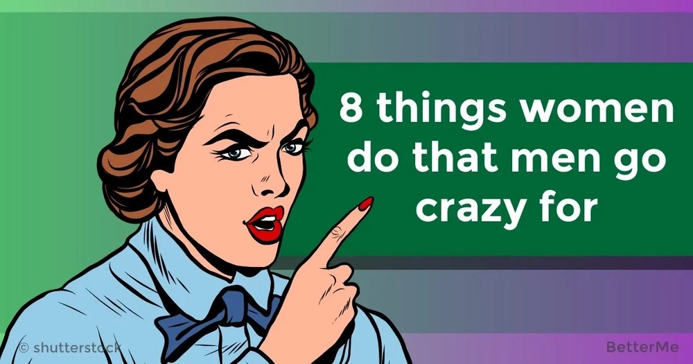8 things women do that men go crazy for