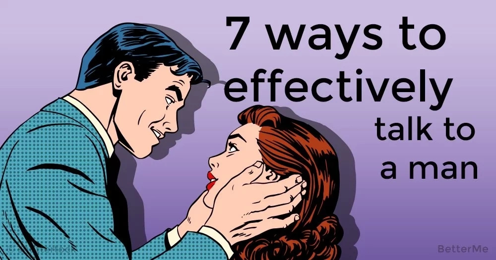 7 ways to effectively talk to a man