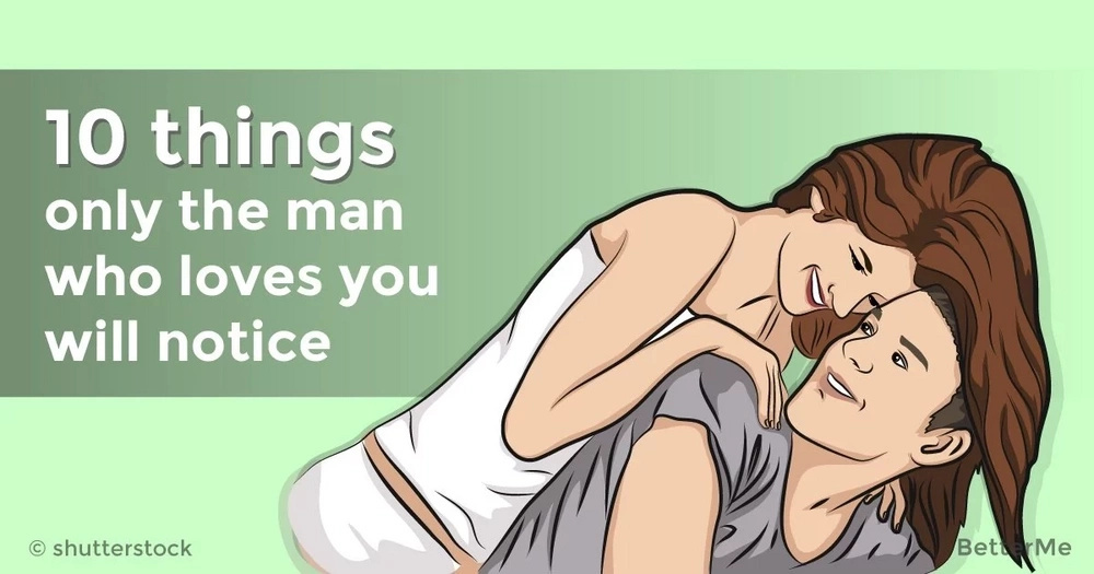 10 things only the man who loves you will notice