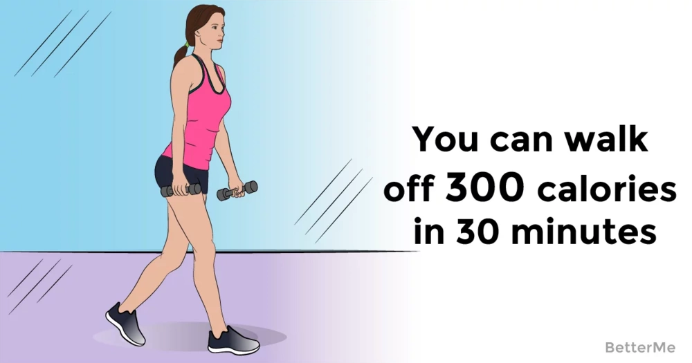 You can walk off 300 calories in 30 minutes