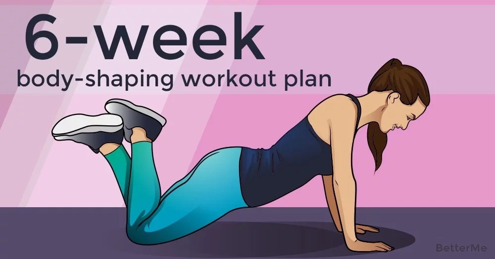 A 6-week workout plan for body shaping