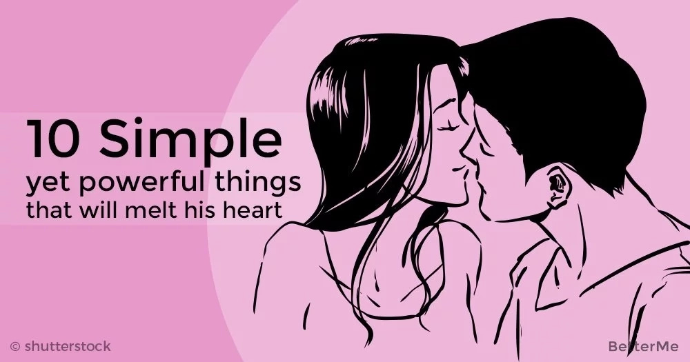 10 simple yet powerful things that will melt his heart