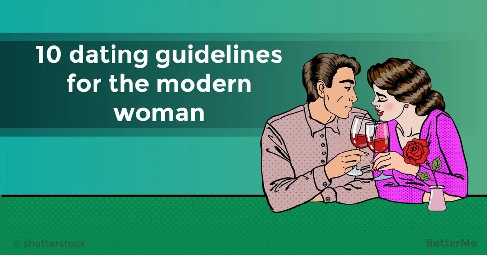10 dating guidelines for the modern woman