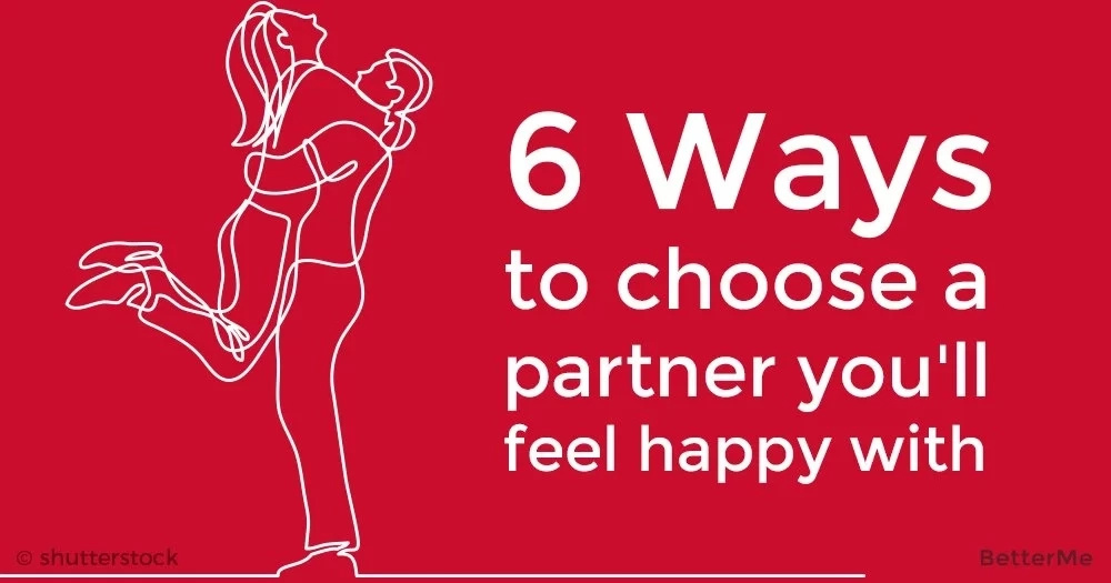 6 ways to choose a partner you'll feel happy with