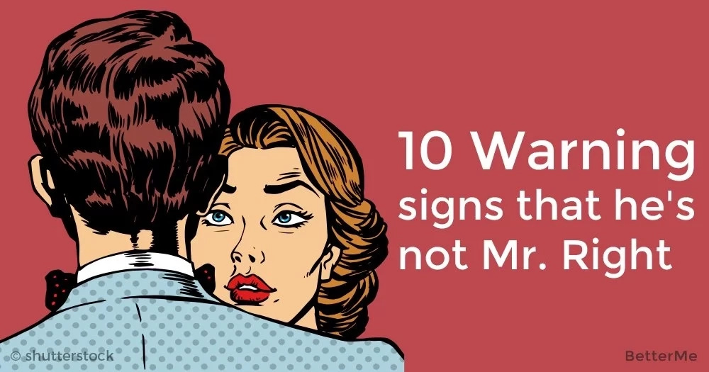 10 warning signs that he's not Mr. Right