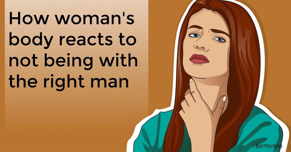 How woman's body reacts to not being with the right man