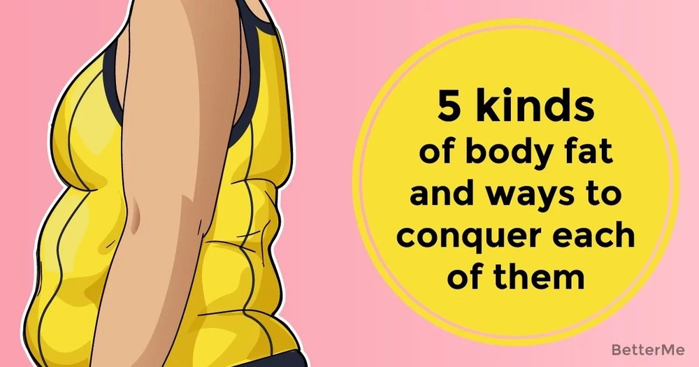 5 kinds of body fat and ways to conquer each of them