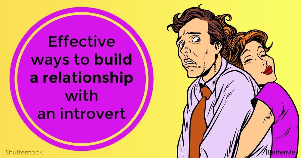 Effective ways to build a relationship with an introvert