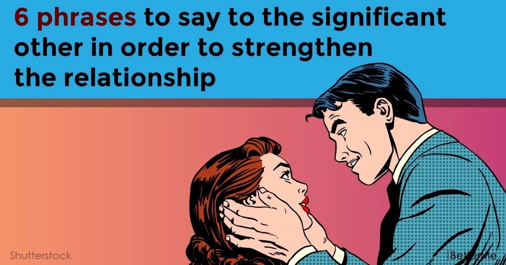 6 phrases to say to the significant other in order to strengthen the relationship