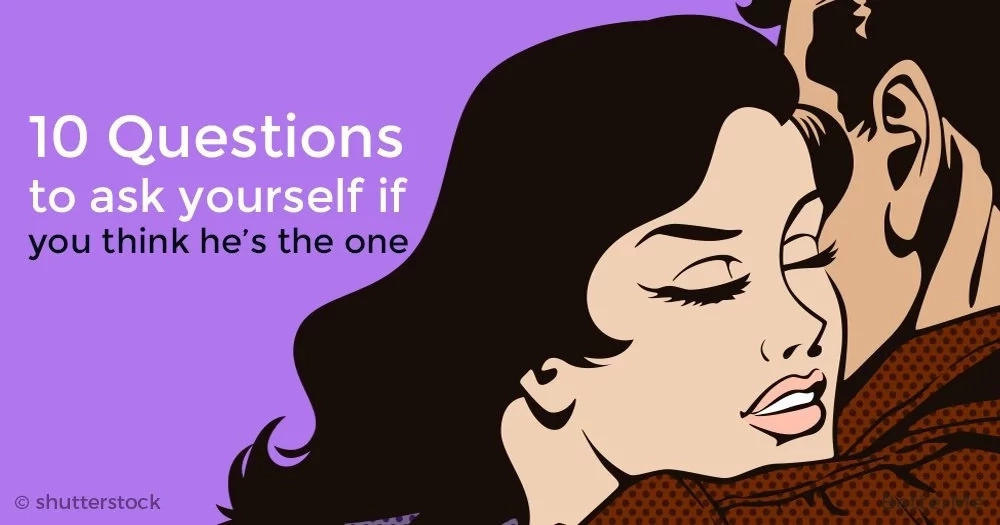 10 questions to ask yourself if you think he's the one