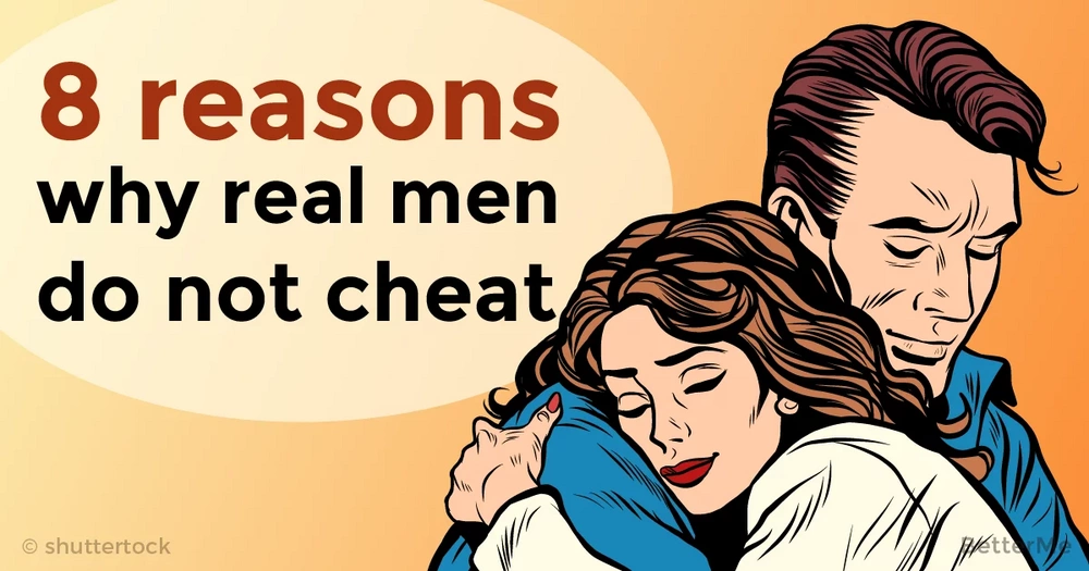 8 reasons why real man would not cheat