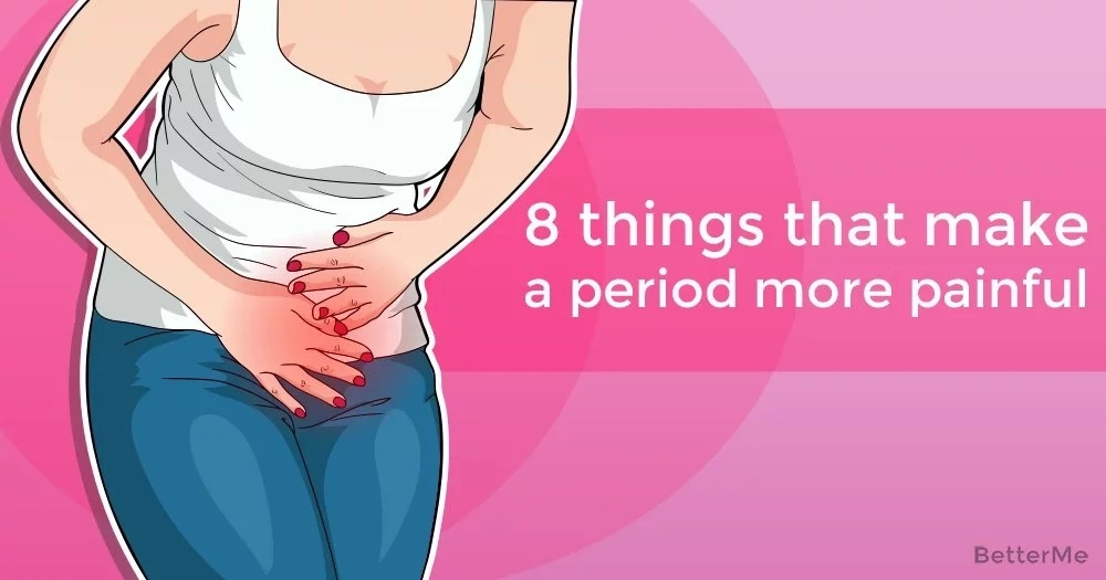 8 things that make a period more painful