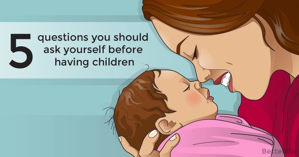 5 serious questions you should ask yourself before having children