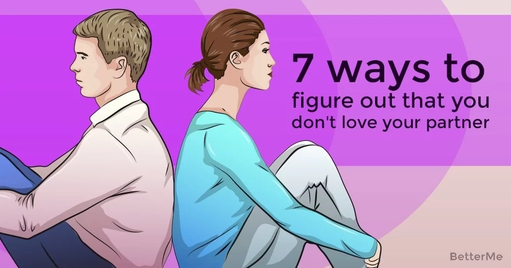 7 ways to figure out that you don't love your partner