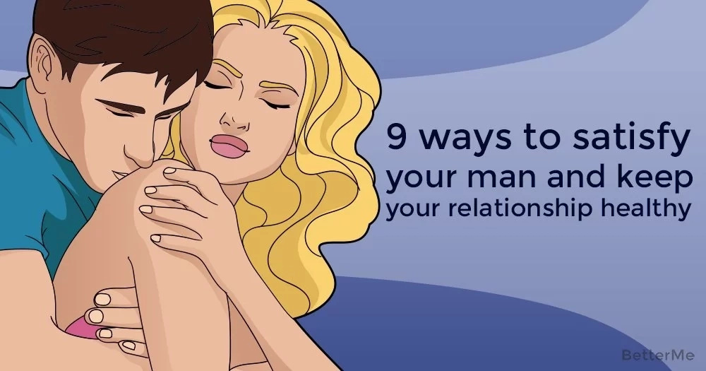 9 ways to satisfy man and keep healthy relationship