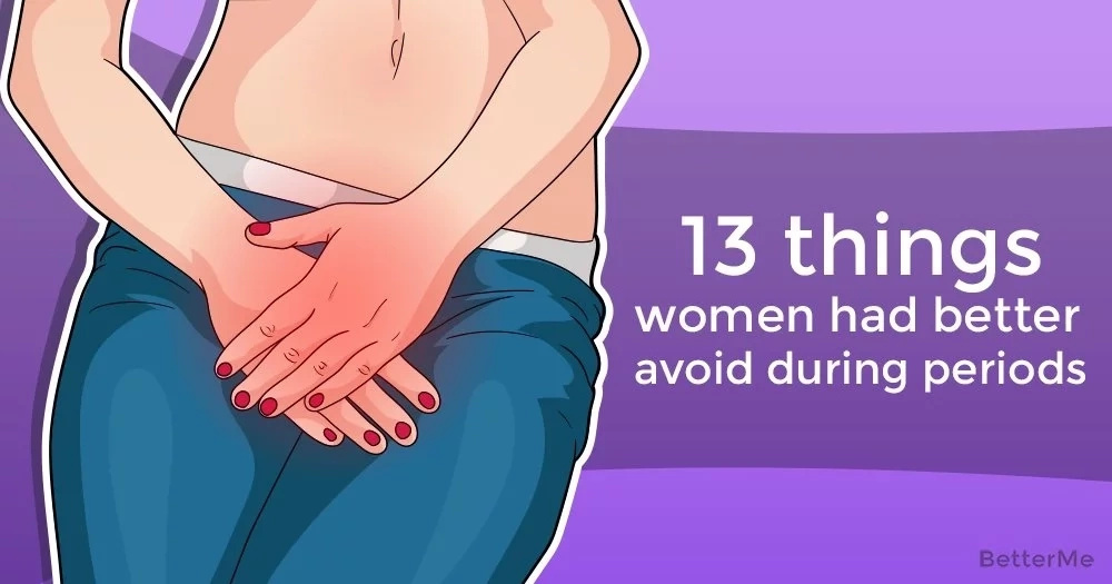 13 things women had better avoid during periods