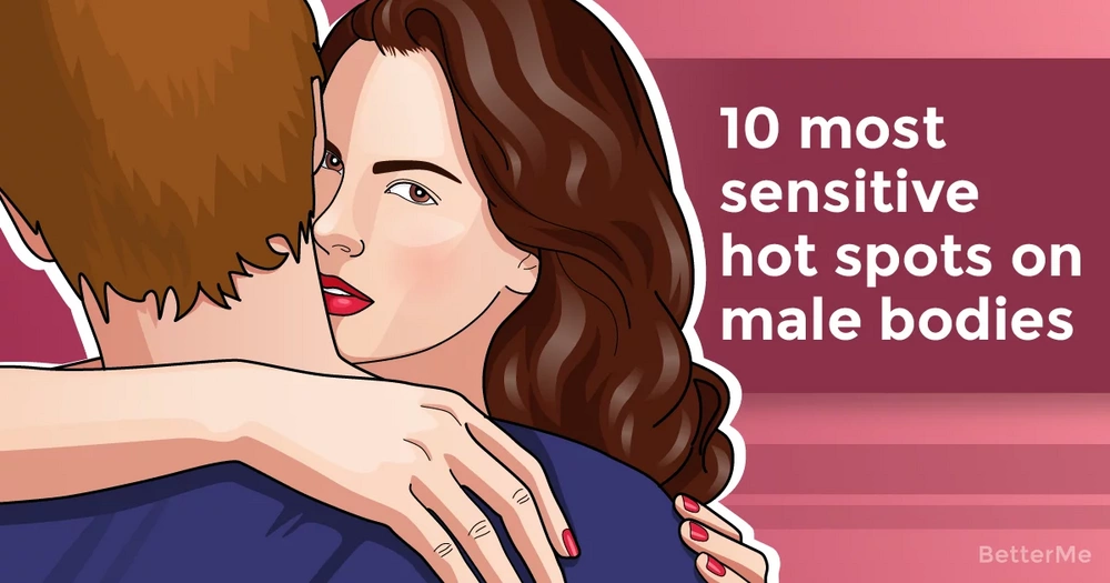 10 most sensitive hot spots on male bodies, according to research