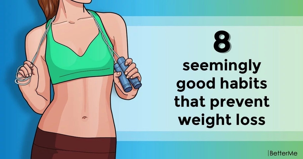 8 seemingly good habits that prevent weight loss