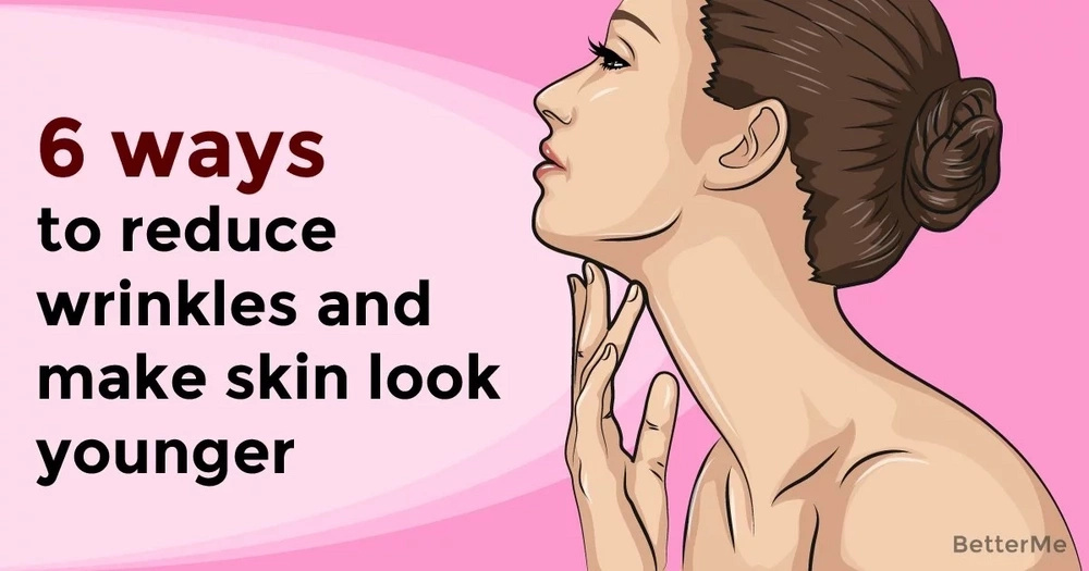 6 ways to reduce wrinkles and make skin look younger