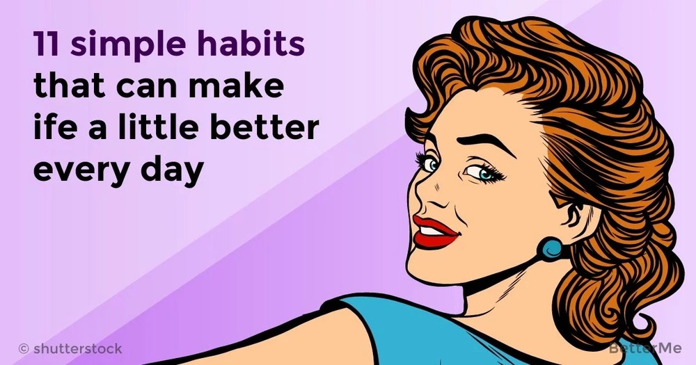 11 simple habits that can make life a little better every day